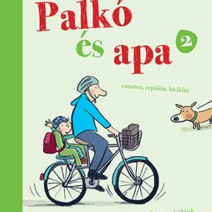 Pozsony Pagony – Palkó és apa 2. – Vonaton, repülőn, biciklin